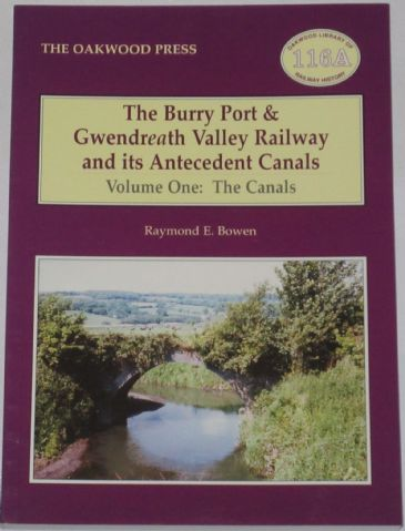 The Burry Port & Gwendreath Valley Railway and its Antecedent Canals - Volume One: The Canals, by Raymond E. Bowen